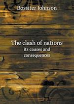 The Clash of Nations Its Causes and Consequences af Rossiter Johnson