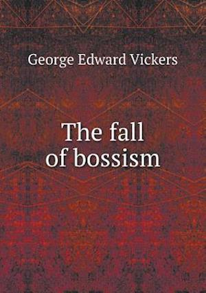 The Fall of Bossism af George Edward Vickers