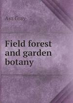 Field Forest and Garden Botany af Asa Gray