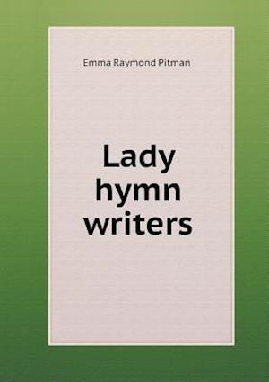 Lady Hymn Writers af Emma Raymond Pitman