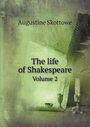The Life of Shakespeare Volume 2 af Augustine Skottowe