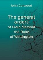 The General Orders of Field Marshal the Duke of Wellington af John Curwood
