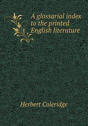 A Glossarial Index to the Printed English Literature af Herbert Coleridge