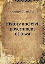 History and Civil Government of Iowa af George Chandler