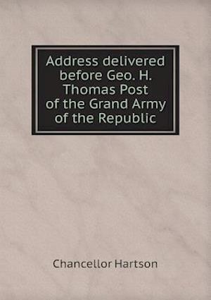 Address Delivered Before Geo. H. Thomas Post of the Grand Army of the Republic af Chancellor Hartson
