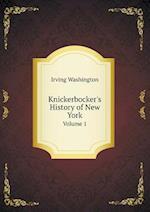 Knickerbocker's History of New York Volume 1 af Irving Washington