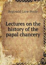 Lectures on the History of the Papal Chancery af Reginald Lane Poole