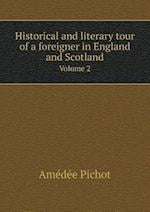 Historical and Literary Tour of a Foreigner in England and Scotland Volume 2 af Amedee Pichot