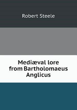 Mediaeval Lore from Bartholomaeus Anglicus af Robert Steele