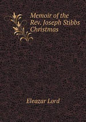 Memoir of the REV. Joseph Stibbs Christmas af Eleazar Lord