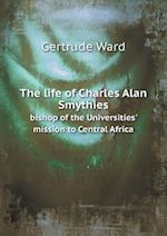 The Life of Charles Alan Smythies Bishop of the Universities' Mission to Central Africa af Gertrude Ward