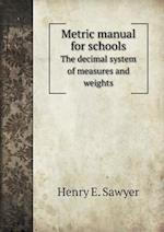 Metric Manual for Schools the Decimal System of Measures and Weights af Henry E. Sawyer
