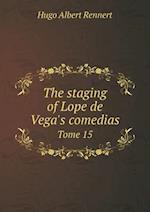 The Staging of Lope de Vega's Comedias Tome 15 af Hugo Albert Rennert