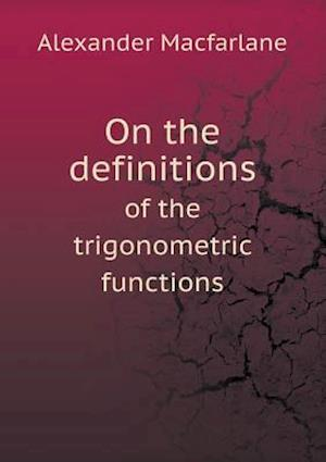 On the Definitions of the Trigonometric Functions af Alexander Macfarlane