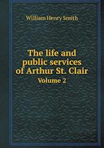 The Life and Public Services of Arthur St. Clair Volume 2 af William Henry Smith