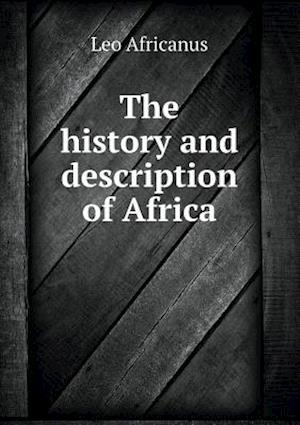 The History and Description of Africa af Leo Africanus
