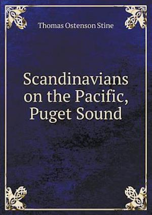 Scandinavians on the Pacific, Puget Sound af Thomas Ostenson Stine