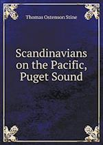 Scandinavians on the Pacific, Puget Sound af Thomas Ostenson Stine