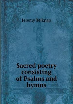 Sacred Poetry Consisting of Psalms and Hymns af Jeremy Belknap