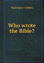 Who Wrote the Bible? af Washington Gladden