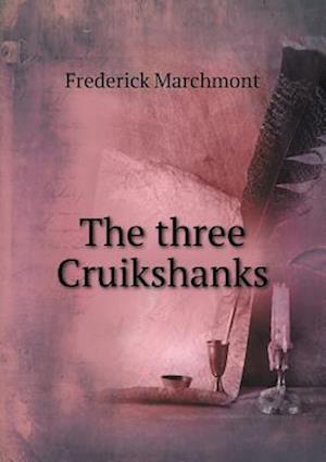 The Three Cruikshanks af Frederick Marchmont