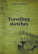 Travelling Sketches af Leitch Ritchie
