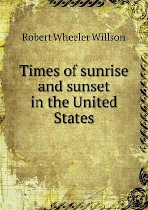 Times of Sunrise and Sunset in the United States af Robert Wheeler Willson