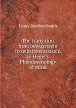 The Transition from Bewusstsein to Selbstbewusstsein in Hegel's Phenomenology of Mind af Henry Bradford Smith