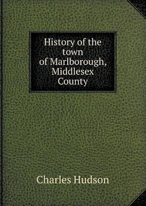 History of the Town of Marlborough, Middlesex County af Charles Hudson