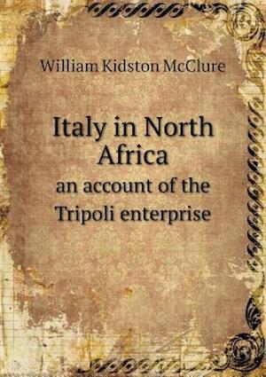 Italy in North Africa an Account of the Tripoli Enterprise af William Kidston Mcclure