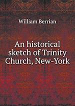 An Historical Sketch of Trinity Church, New-York af William Berrian