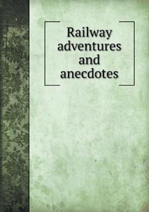 Railway Adventures and Anecdotes af Richard Pike