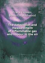 The Detectioon and Measurement of Inflammable Gas and Vapour in the Air af Frank Clowes