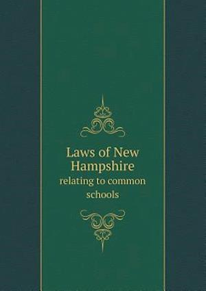 Laws of New Hampshire Relating to Common Schools af Nathan P. Hunt