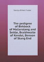 The Pedigree of Birkbeck of Mallerstang and Settle, Braithwaite of Kendal, Benson of Stang End af Sandys Birket Foster