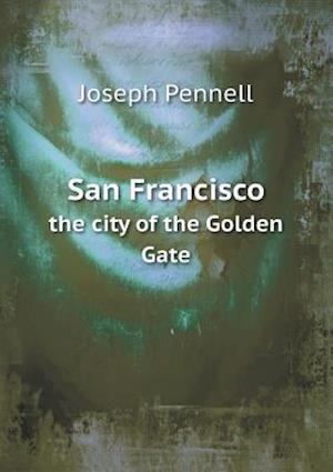 San Francisco the City of the Golden Gate af Joseph Pennell