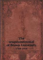 The Sesquicentennial of Brown University 1764-1914 af Brown University