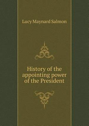 History of the Appointing Power of the President af Lucy Maynard Salmon