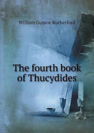 The Fourth Book of Thucydides af William Gunion Rutherford