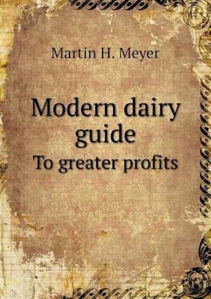 Modern Dairy Guide to Greater Profits af Martin H. Meyer
