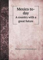 Mexico To-Day a Country with a Great Future af Thomas Unett Brocklehurst