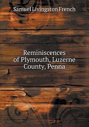 Reminiscences of Plymouth, Luzerne County, Penna af Samuel Livingston French