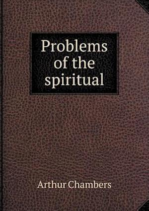 Problems of the Spiritual af Arthur Chambers