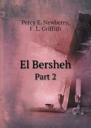 El Bersheh Part 2 af Percy E. Newberry, F. Llywellyn Griffith