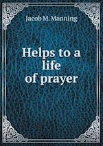 Helps to a Life of Prayer af Jacob M. Manning