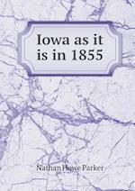 Iowa as It Is in 1855 af Nathan Howe Parker