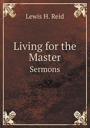 Living for the Master Sermons af Lewis H. Reid