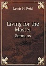 Living for the Master Sermons af Lewis H. Reid