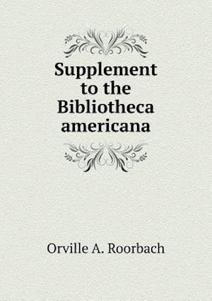 Supplement to the Bibliotheca Americana af Orville A. Roorbach
