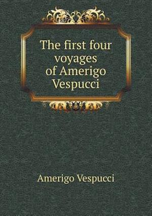 The First Four Voyages of Amerigo Vespucci af Amerigo Vespucci